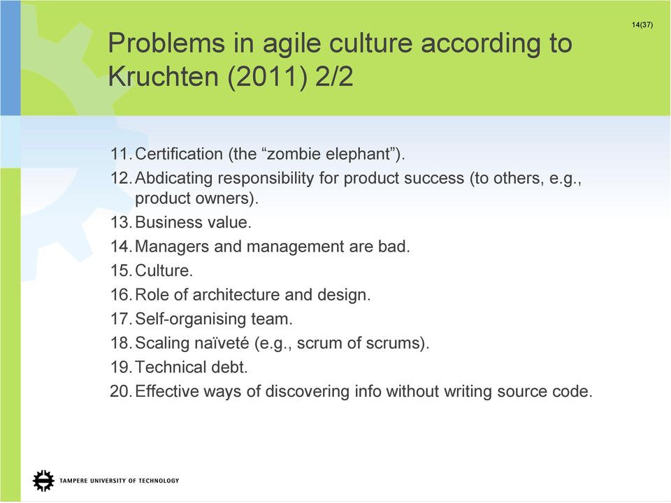 Managers and management are bad. 15.Culture. 16.Role of architecture and design. 17.Self-organising team. 18.