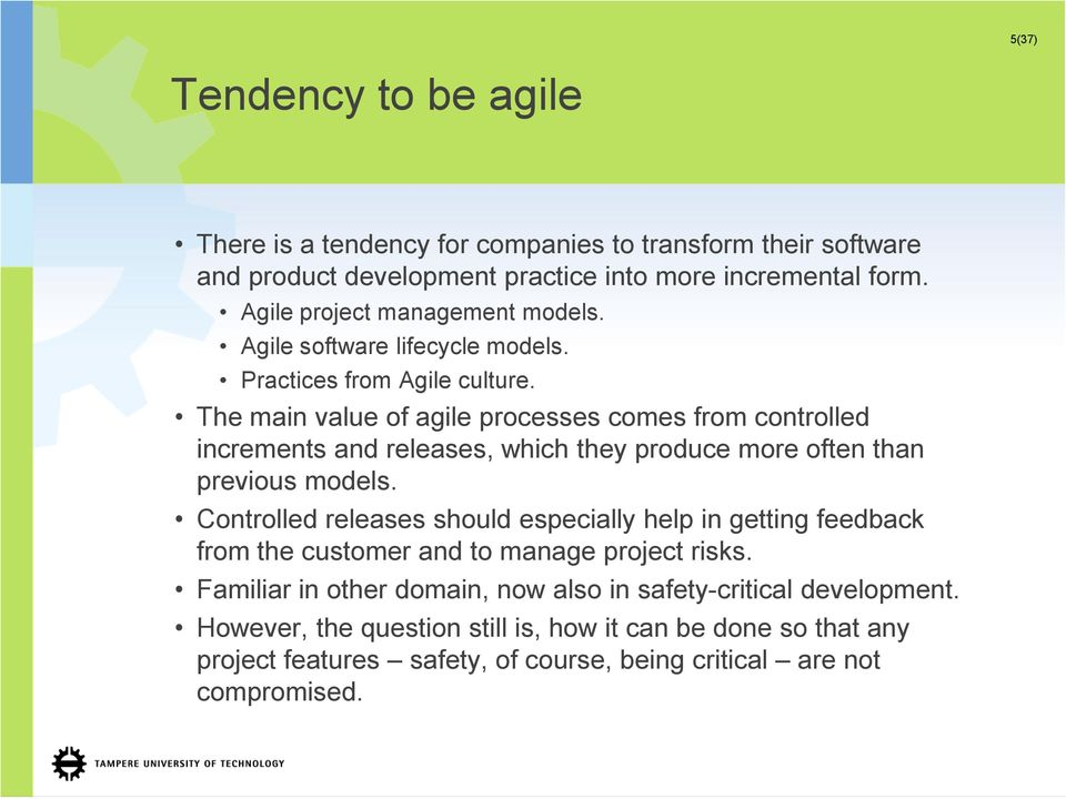 The main value of agile processes comes from controlled increments and releases, which they produce more often than previous models.