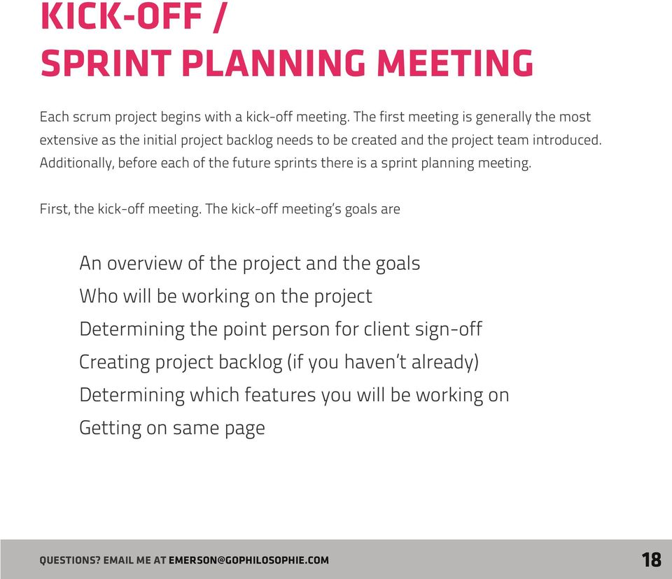Additionally, before each of the future sprints there is a sprint planning meeting. First, the kick-off meeting.