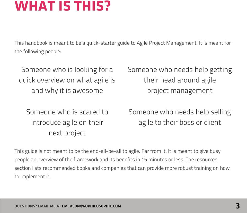 project management Someone who is scared to introduce agile on their next project Someone who needs help selling agile to their boss or client This guide is not meant to be the