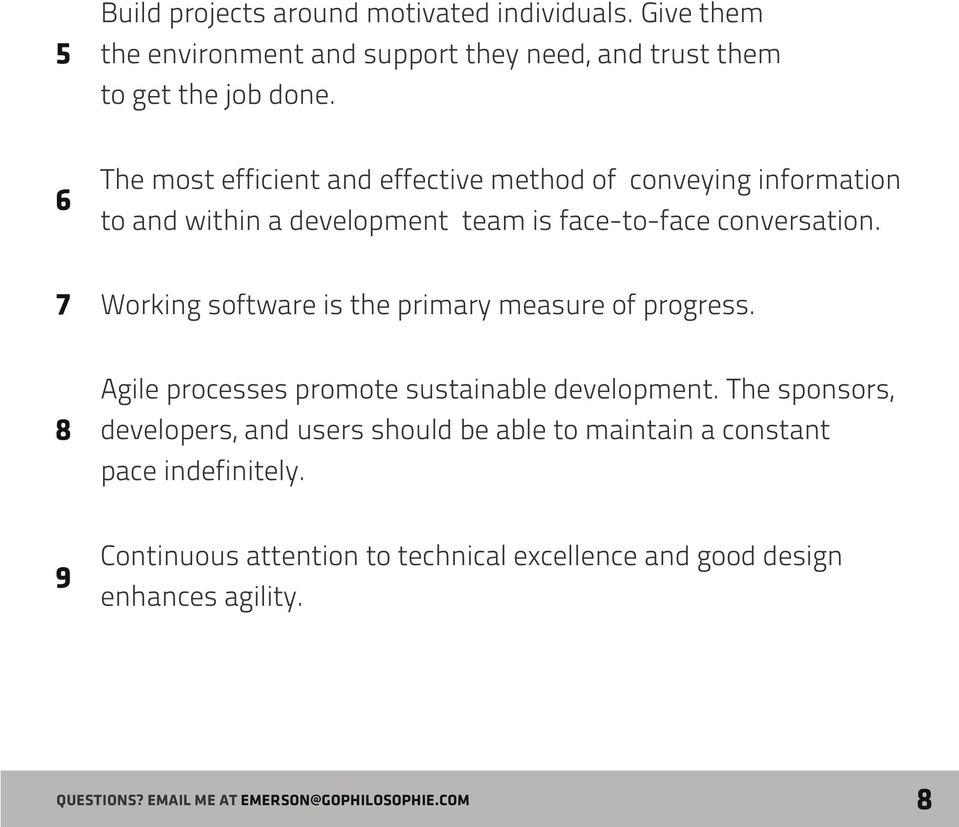 7 Working software is the primary measure of progress. 8 Agile processes promote sustainable development.