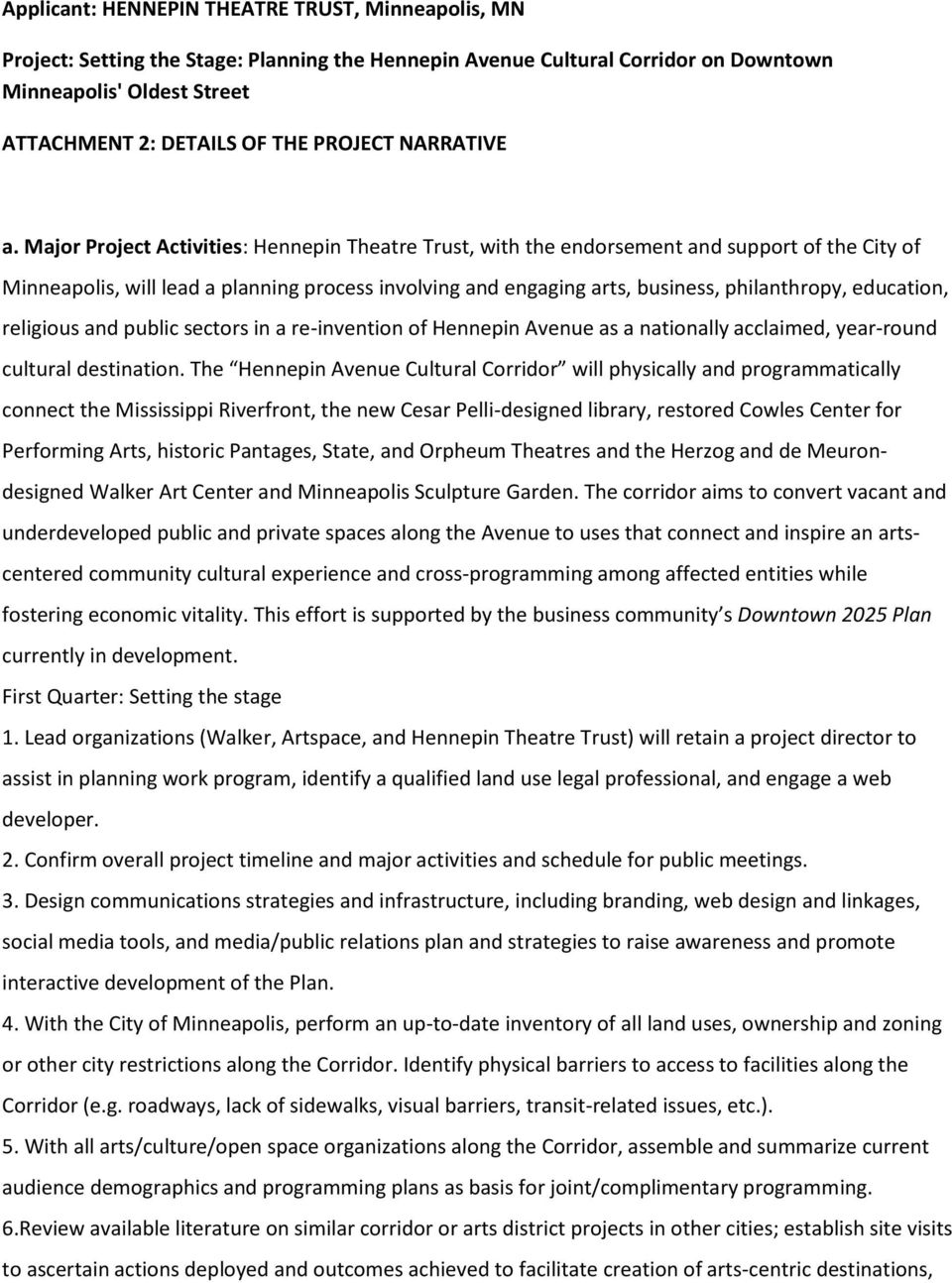 Major Project Activities: Hennepin Theatre Trust, with the endorsement and support of the City of Minneapolis, will lead a planning process involving and engaging arts, business, philanthropy,