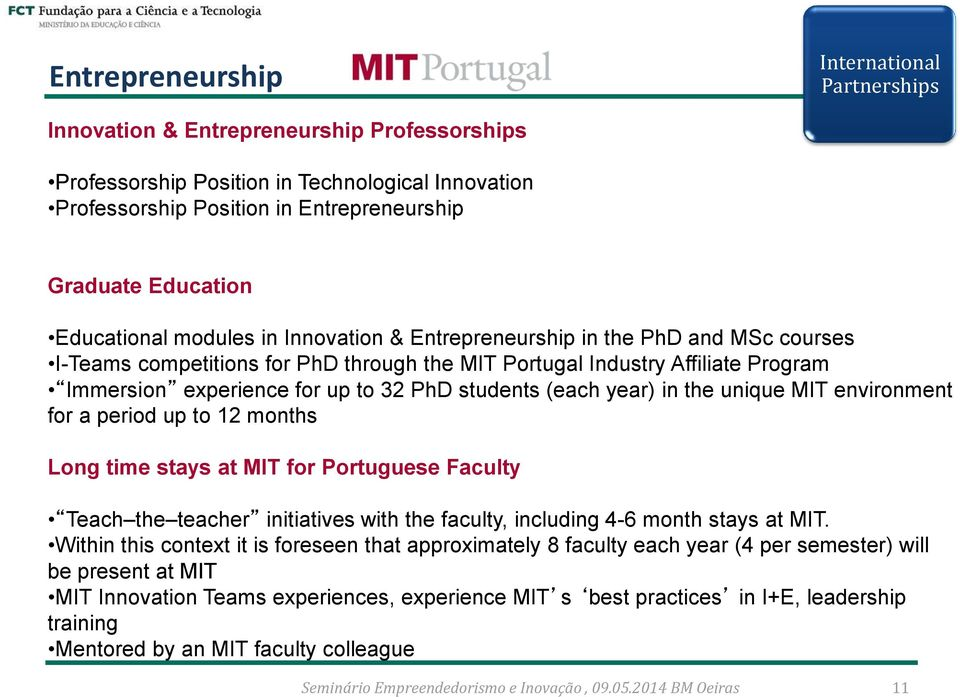 (each year) in the unique MIT environment for a period up to 12 months Long time stays at MIT for Portuguese Faculty Teach the teacher initiatives with the faculty, including 4-6 month stays at MIT.