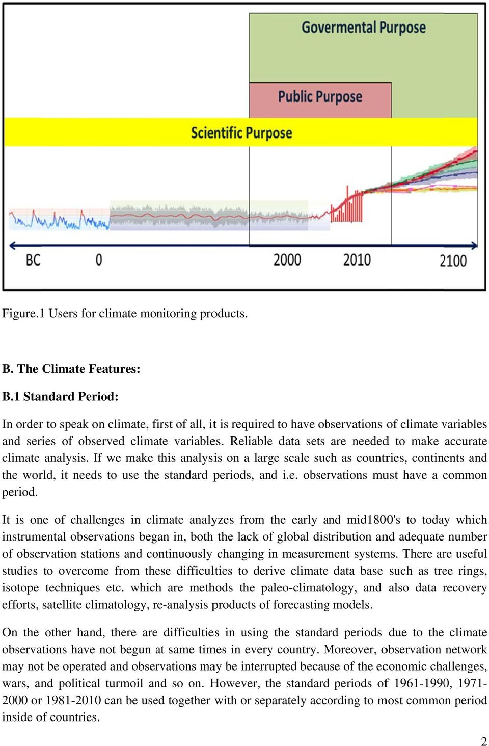 Reliablee data sets are neededd to make accurate climate analysis. If we make this analysis on a large scale such as countries, continents and the world, it needs to use the standard periods, and i.e. observations must have a common period.