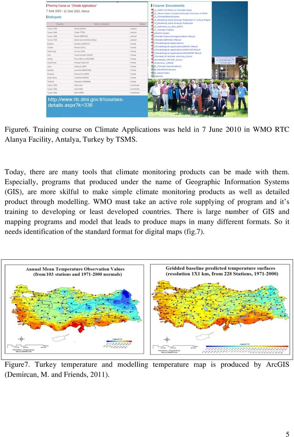 Especially, programs that produced under the name of Geographic Information Systems (GIS), are more skilful to make simple climate monitoring products as well as detailed product through modelling.