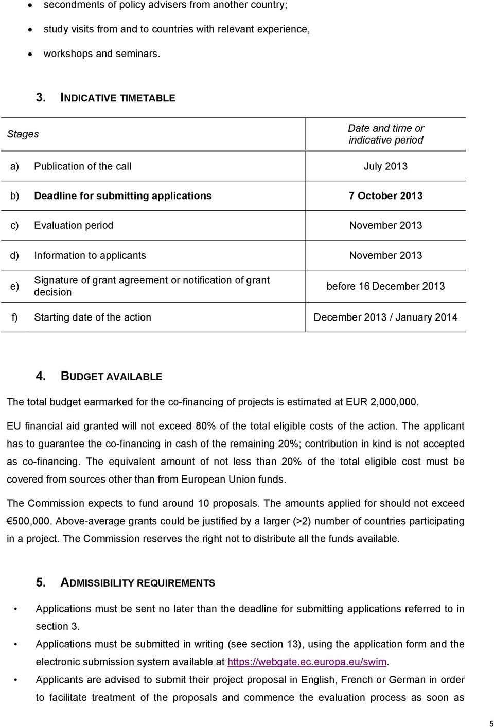 Information to applicants November 2013 e) Signature of grant agreement or notification of grant decision before 16 December 2013 f) Starting date of the action December 2013 / January 2014 4.