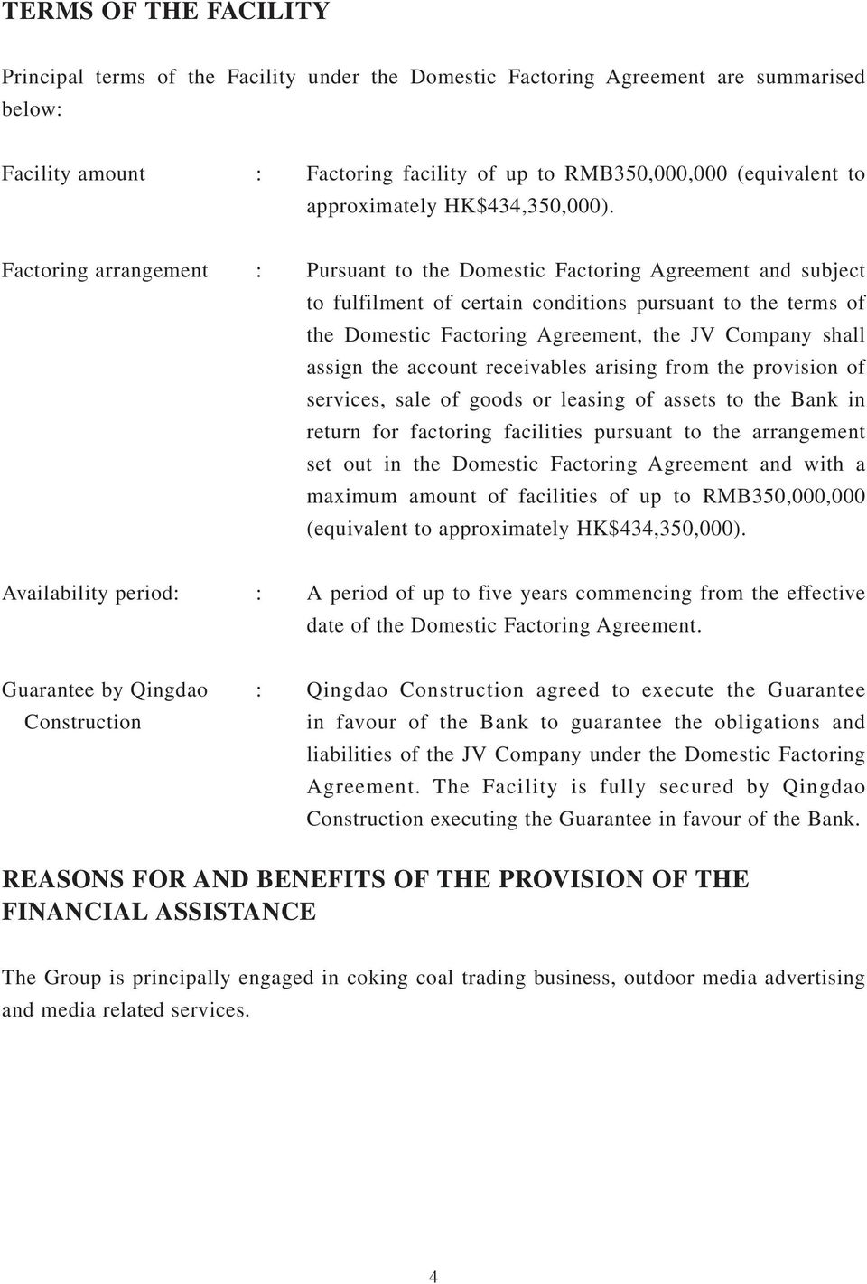 Factoring arrangement : Pursuant to the Domestic Factoring Agreement and subject to fulfilment of certain conditions pursuant to the terms of the Domestic Factoring Agreement, the JV Company shall