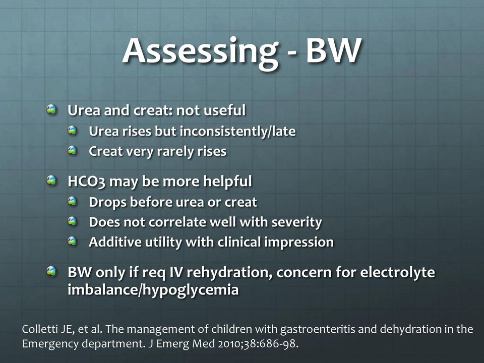 impression BW only if req IV rehydration, concern for electrolyte imbalance/hypoglycemia Colletti JE, et al.