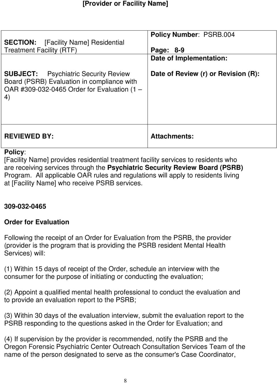 004 Page: 8-9 Date of Implementation: Date of Review (r) or Revision (R): REVIEWED BY: Attachments: Policy: [Facility Name] provides residential treatment facility services to residents who are