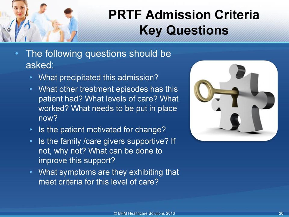 What needs to be put in place now? Is the patient motivated for change? Is the family /care givers supportive?
