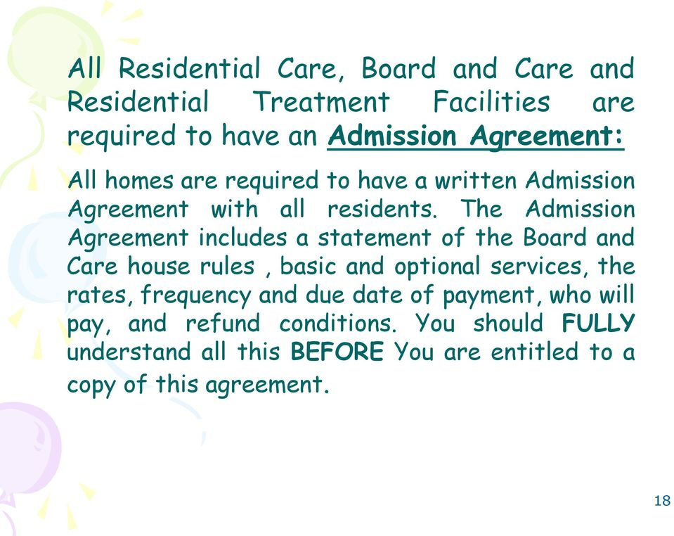 The Admission Agreement includes a statement of the Board and Care house rules, basic and optional services, the rates,