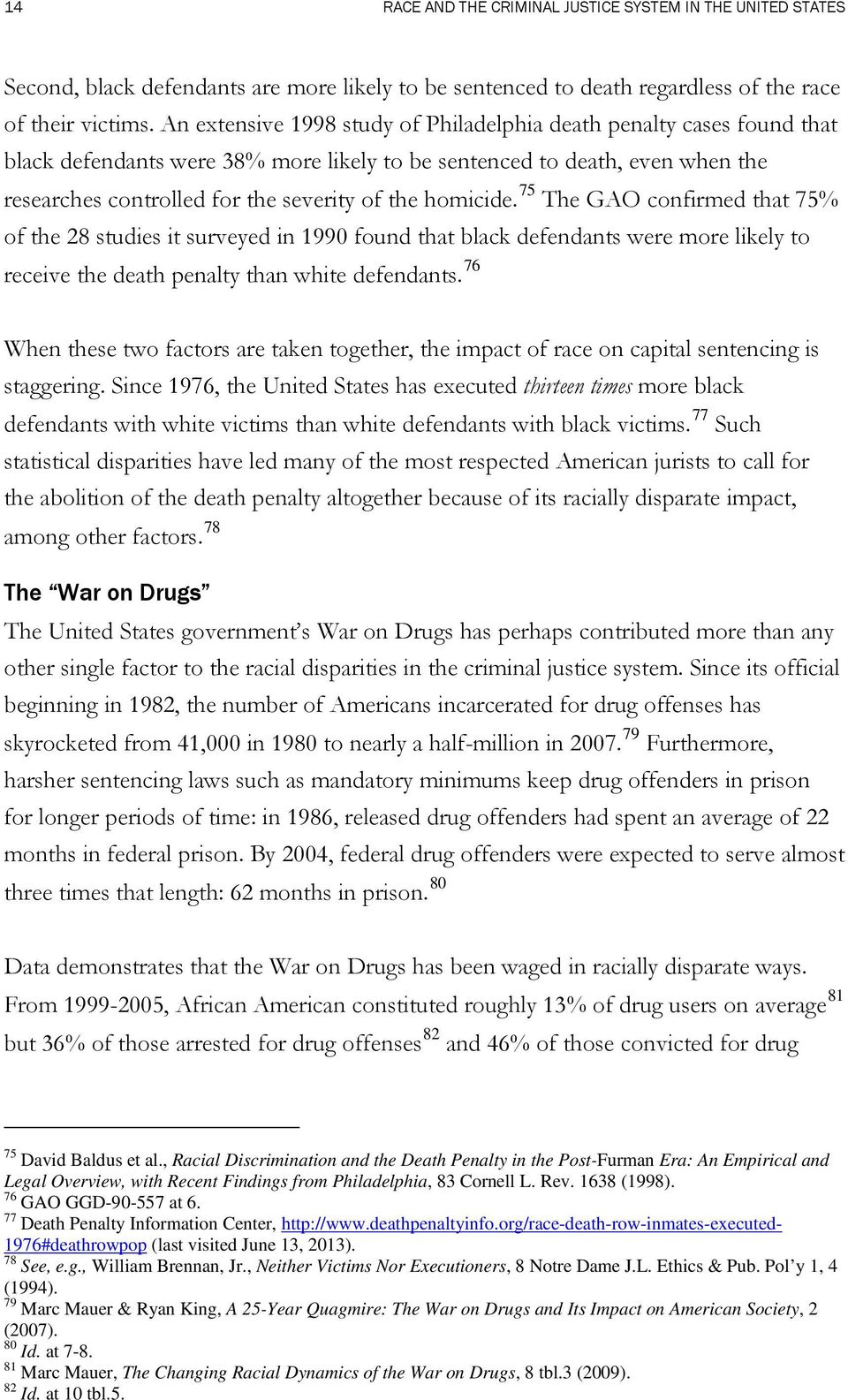 homicide. 75 The GAO confirmed that 75% of the 28 studies it surveyed in 1990 found that black defendants were more likely to receive the death penalty than white defendants.