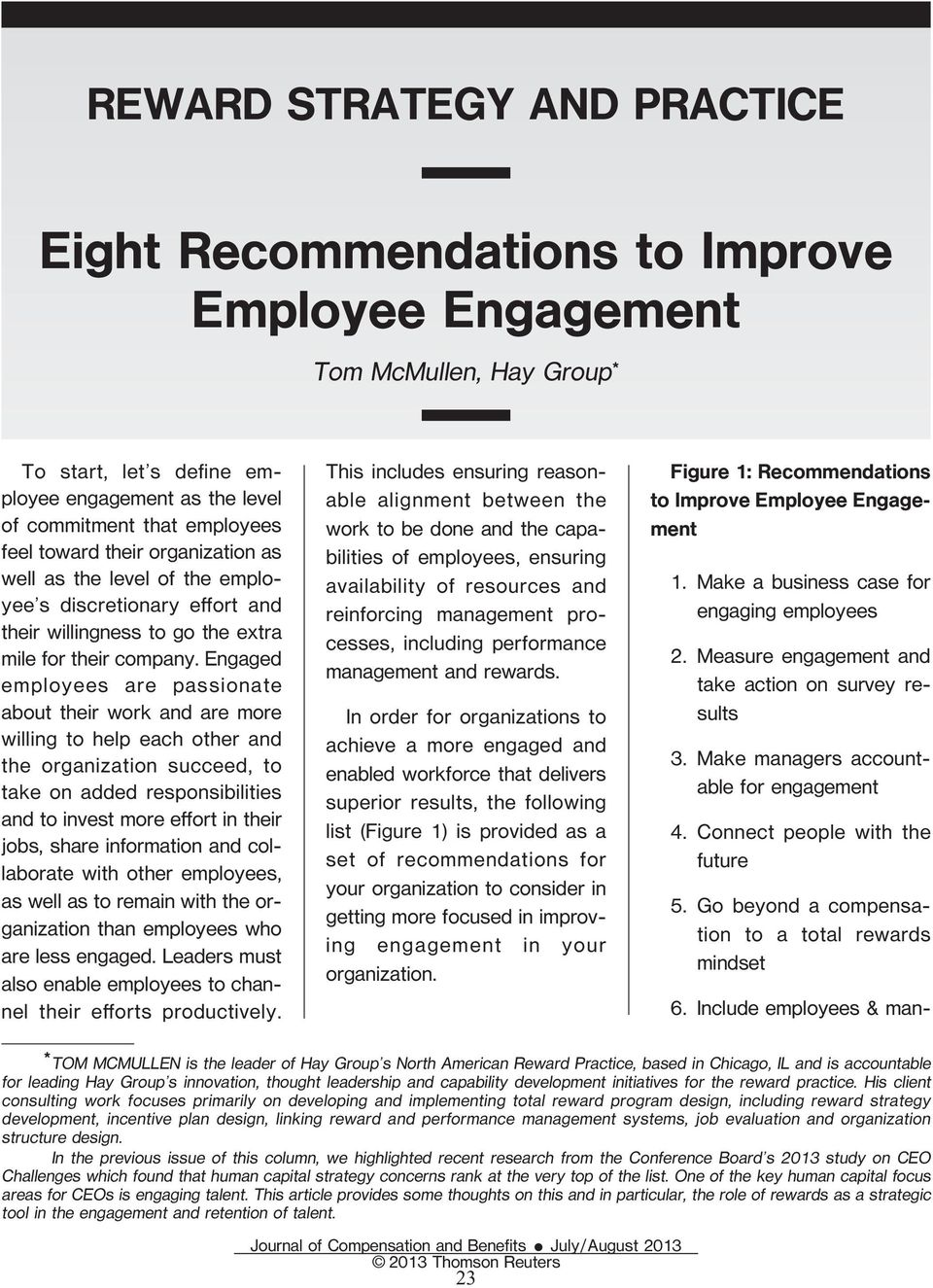 Engaged employees are passionate about their work and are more willing to help each other and the organization succeed, to take on added responsibilities and to invest more e ort in their jobs, share
