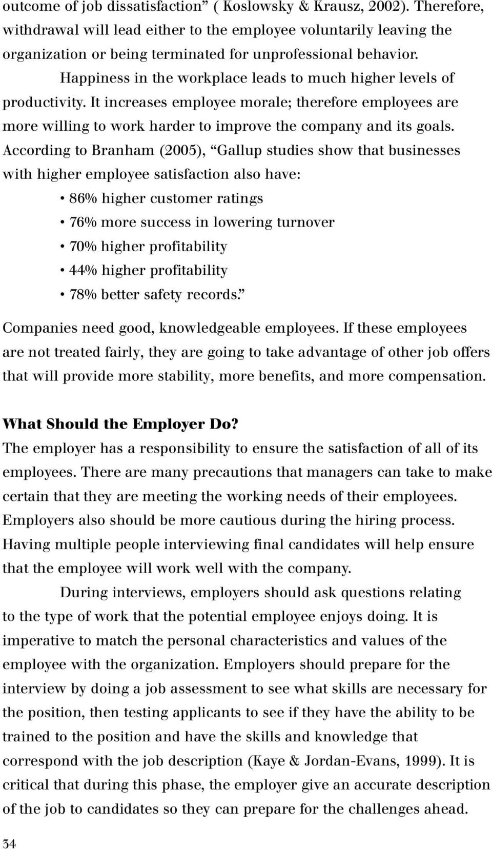According to Branham (2005), Gallup studies show that businesses with higher employee satisfaction also have: 86% higher customer ratings 76% more success in lowering turnover 70% higher