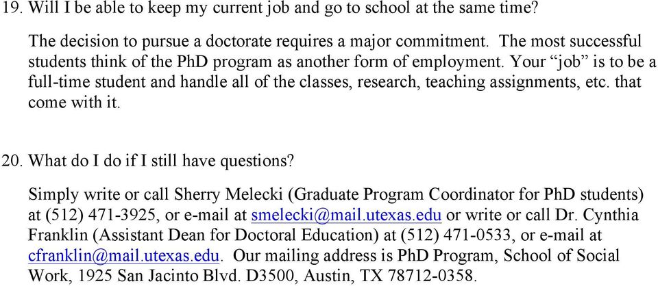 that come with it. 20. What do I do if I still have questions? Simply write or call Sherry Melecki (Graduate Program Coordinator for PhD students) at (512) 471-3925, or e-mail at smelecki@mail.