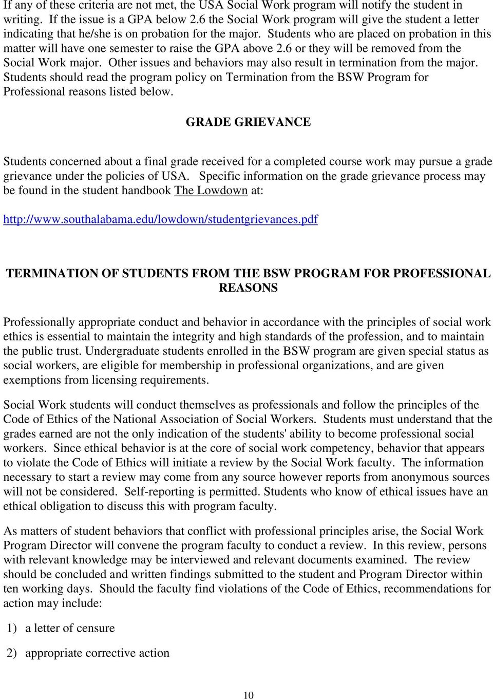 Students who are placed on probation in this matter will have one semester to raise the GPA above 2.6 or they will be removed from the Social Work major.
