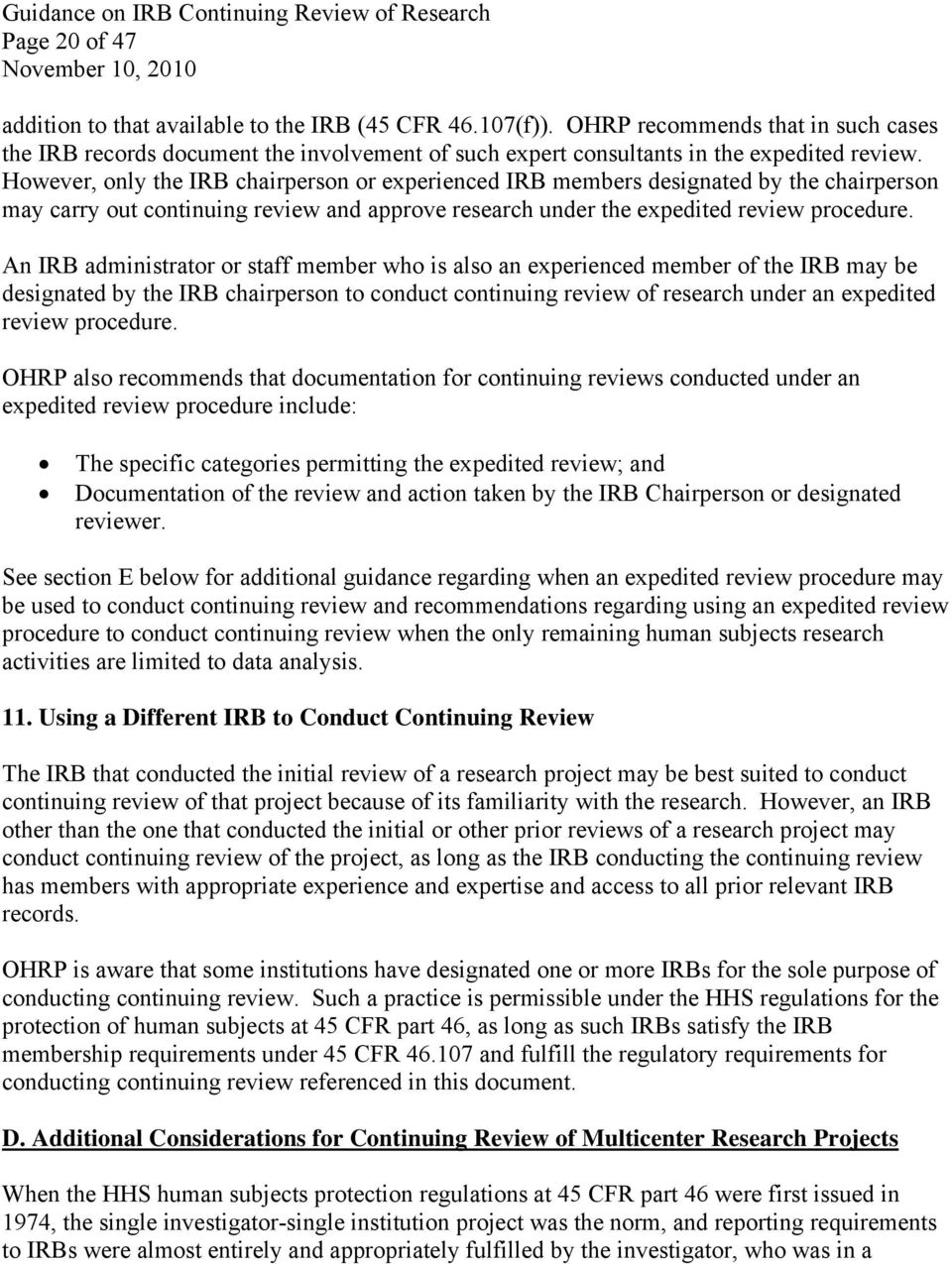An IRB administrator or staff member who is also an experienced member of the IRB may be designated by the IRB chairperson to conduct continuing review of research under an expedited review procedure.