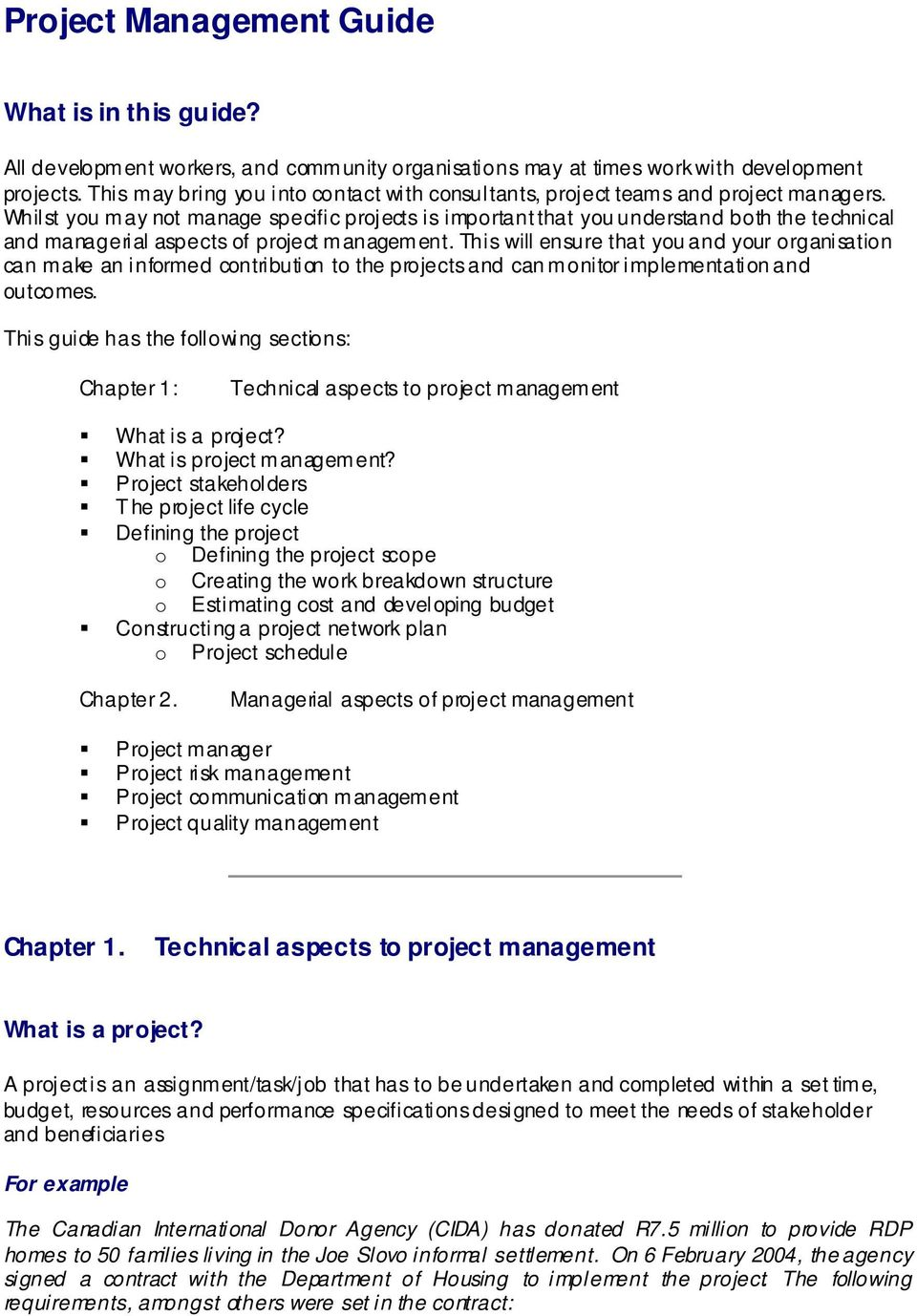 Whilst you may not manage specific projects is important that you understand both the technical and managerial aspects of project management.