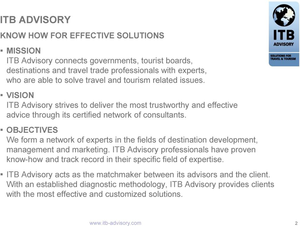 OBJECTIVES We form a network of experts in the fields of destination development, management and marketing.