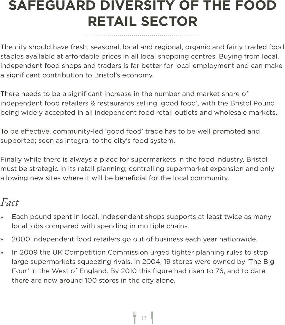 There needs to be a significant increase in the number and market share of independent food retailers & restaurants selling good food, with the Bristol Pound being widely accepted in all independent