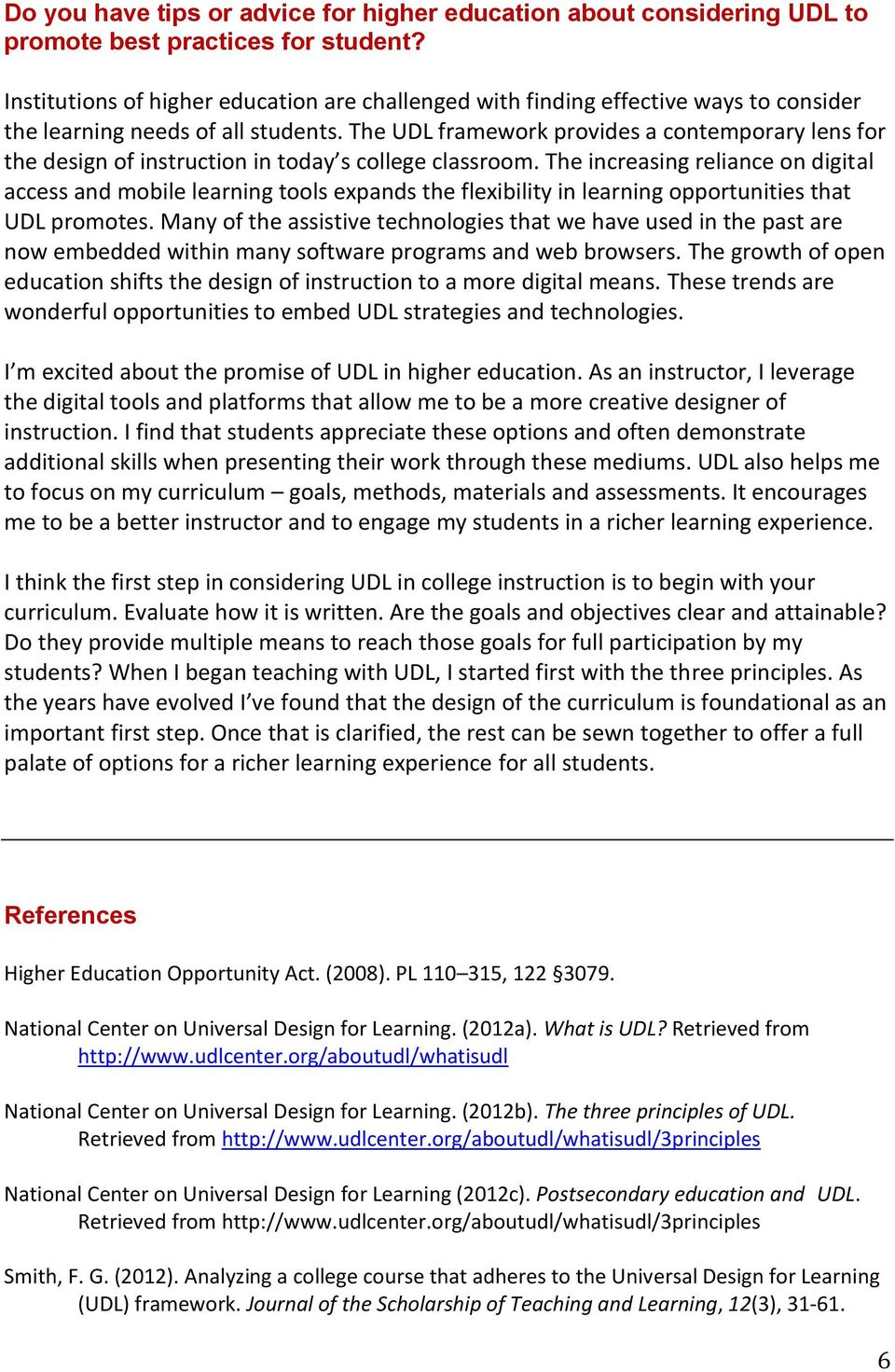 The UDL framework provides a contemporary lens for the design of instruction in today s college classroom.