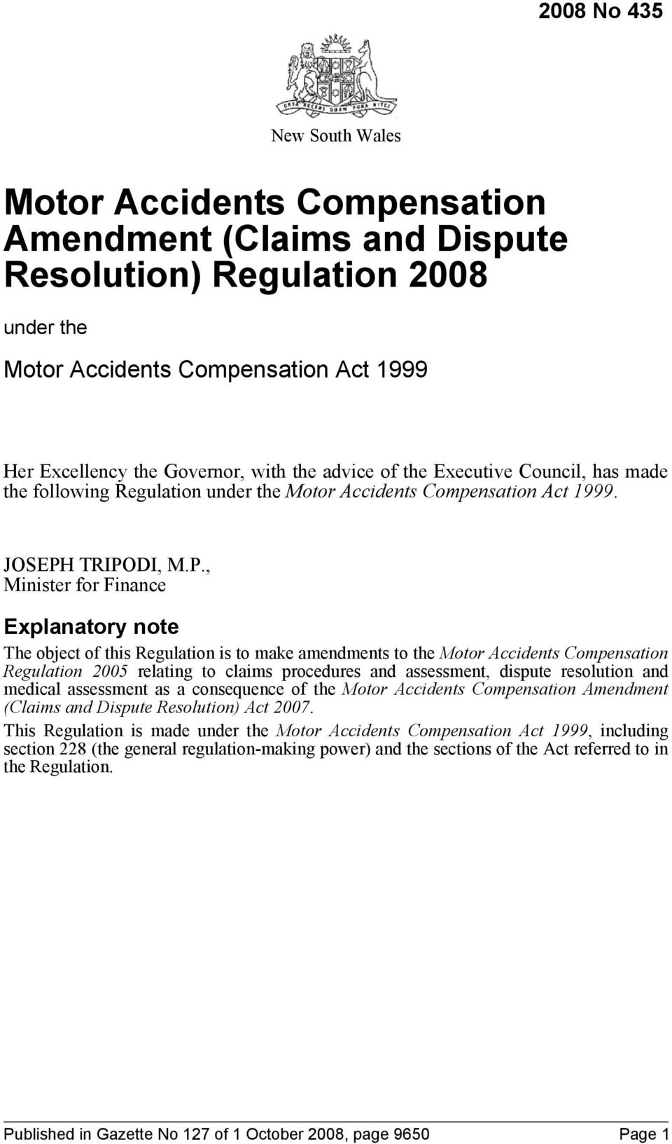 TRIPODI, M.P., Minister for Finance Explanatory note The object of this Regulation is to make amendments to the Motor Accidents Compensation Regulation 2005 relating to claims procedures and