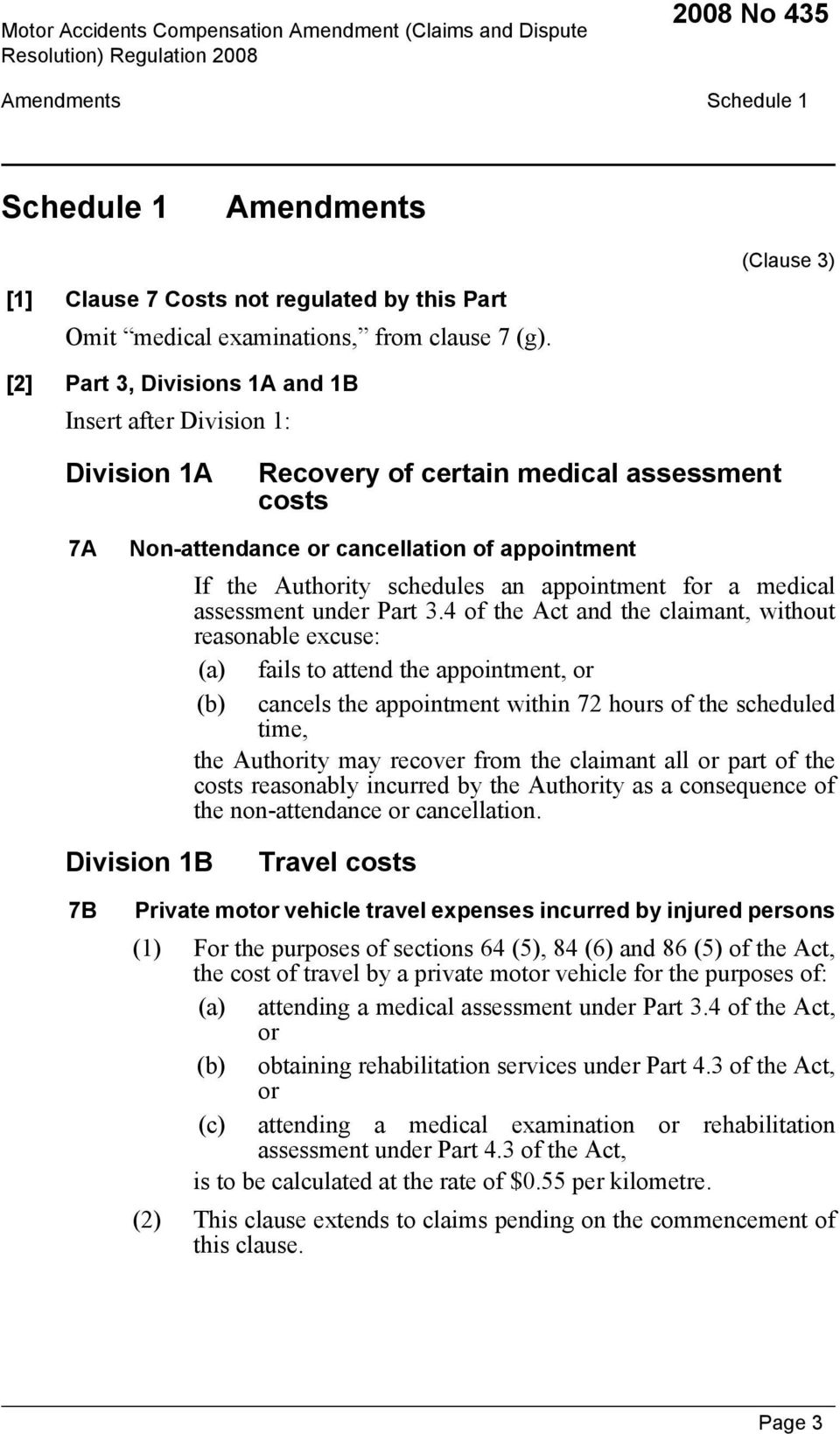 (Clause 3) [2] Part 3, Divisions 1A and 1B Insert after Division 1: Division 1A Recovery of certain medical assessment costs 7A Non-attendance or cancellation of appointment If the Authority