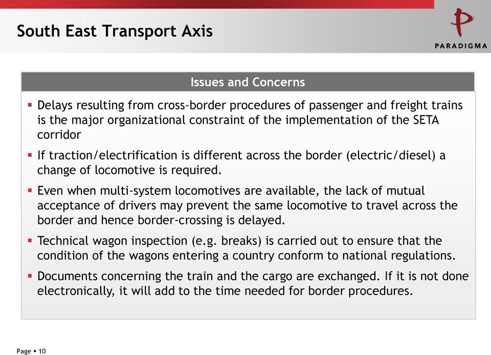 Even when multi-system locomotives are available, the lack of mutual acceptance of drivers may prevent the same locomotive to travel across the border and hence border-crossing is delayed.