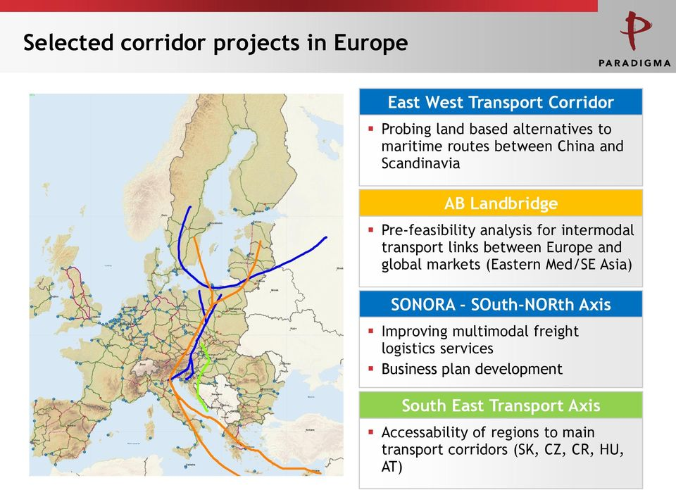 and global markets (Eastern Med/SE Asia) SONORA - SOuth-NORth Axis Improving multimodal freight logistics services