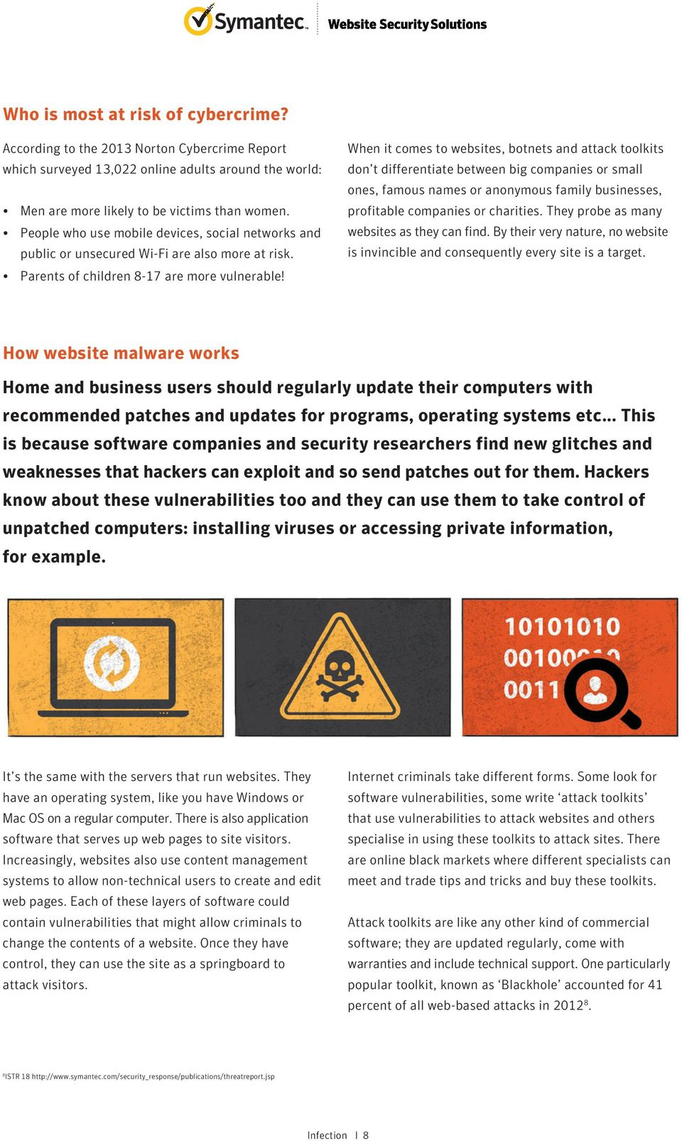 When it comes to websites, botnets and attack toolkits don t differentiate between big companies or small ones, famous names or anonymous family businesses, profitable companies or charities.