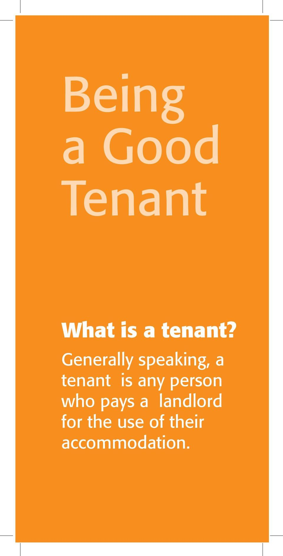 Generally speaking, a tenant is