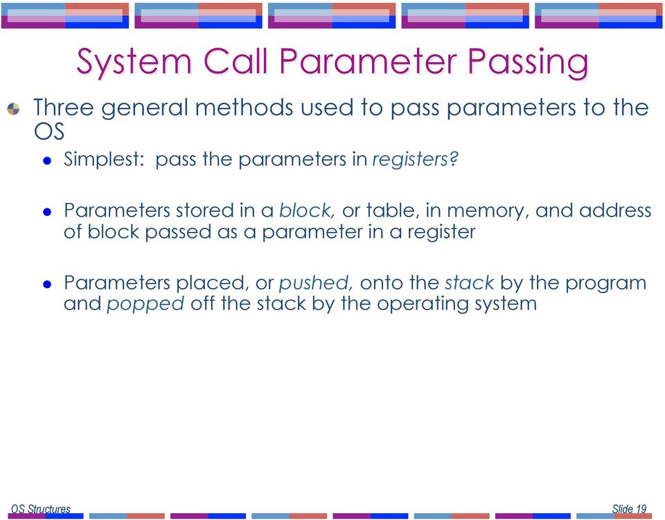 l Parameters stored in a block, or table, in memory, and address of block passed as a