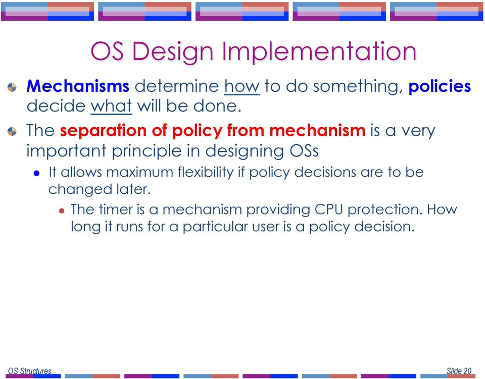 allows maximum flexibility if policy decisions are to be changed later.