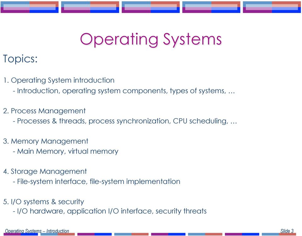 Process Management - Processes & threads, process synchronization, CPU scheduling, 3.