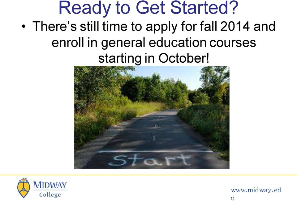 for fall 2014 and enroll in