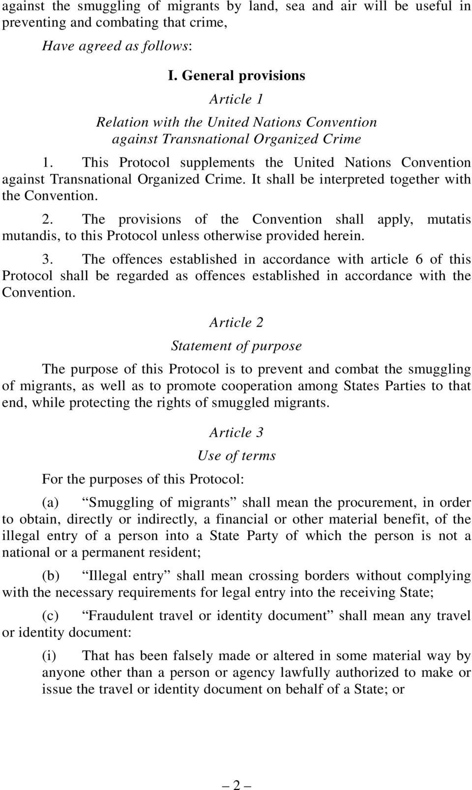This Protocol supplements the United Nations Convention against Transnational Organized Crime. It shall be interpreted together with the Convention. 2.