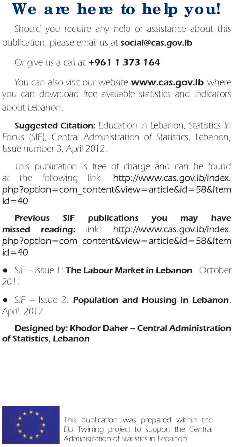 Suggested Citation: Education in Lebanon, Statistics In Focus (SIF), Central Administration of Statistics, Lebanon, Issue number 3, April 12.
