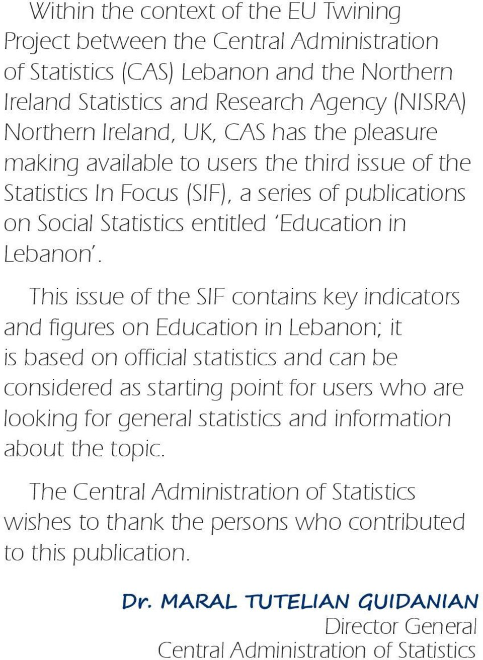 This issue of the SIF contains key indicators and figures on Education in Lebanon; it is based on official statistics and can be considered as starting point for users who are looking for general