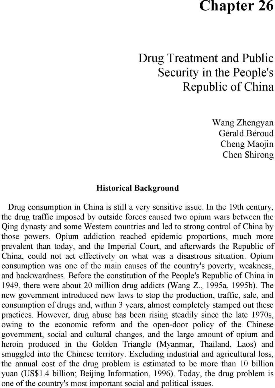In the 19th century, the drug traffic imposed by outside forces caused two opium wars between the Qing dynasty and some Western countries and led to strong control of China by those powers.
