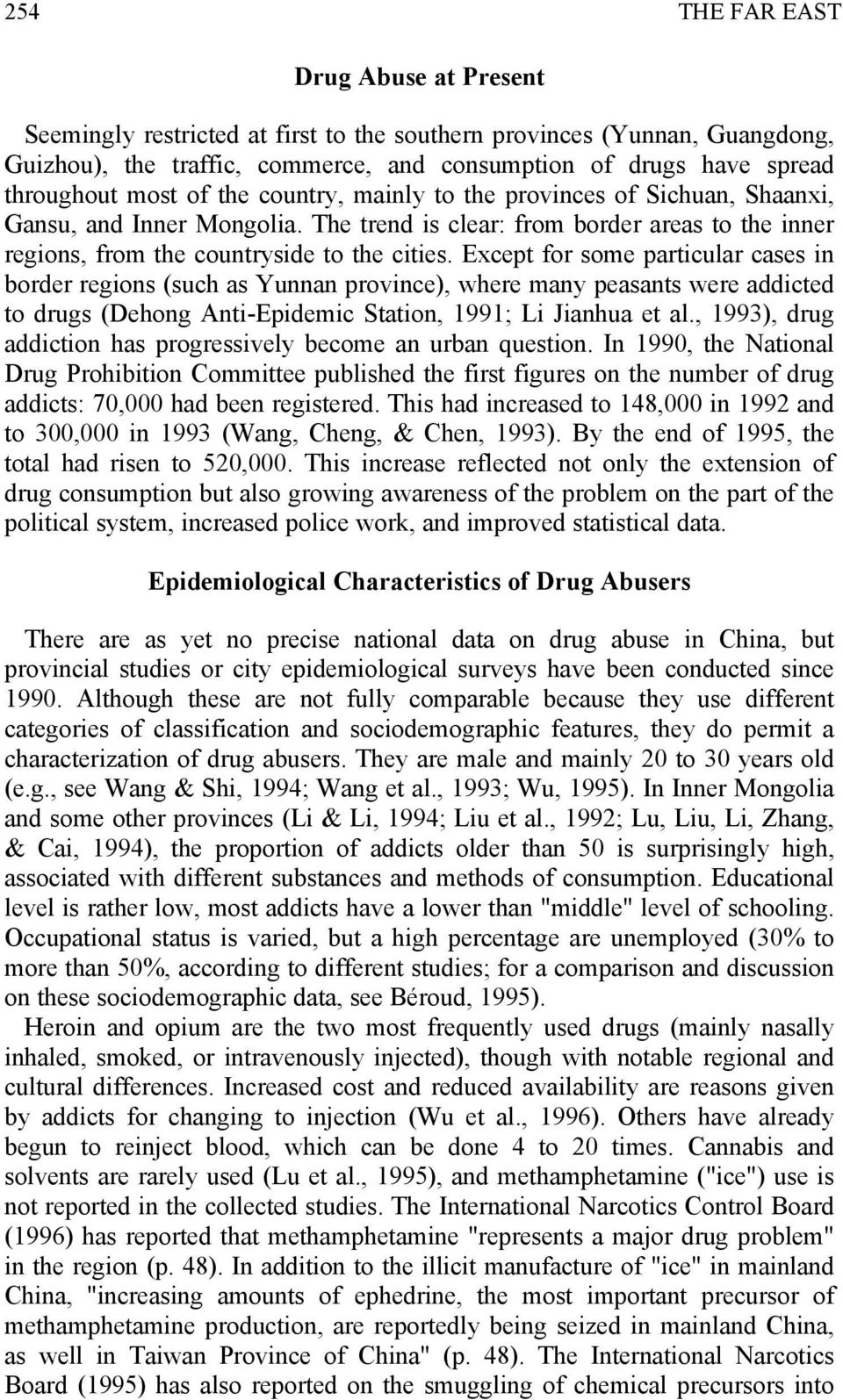 Except for some particular cases in border regions (such as Yunnan province), where many peasants were addicted to drugs (Dehong Anti-Epidemic Station, 1991; Li Jianhua et al.