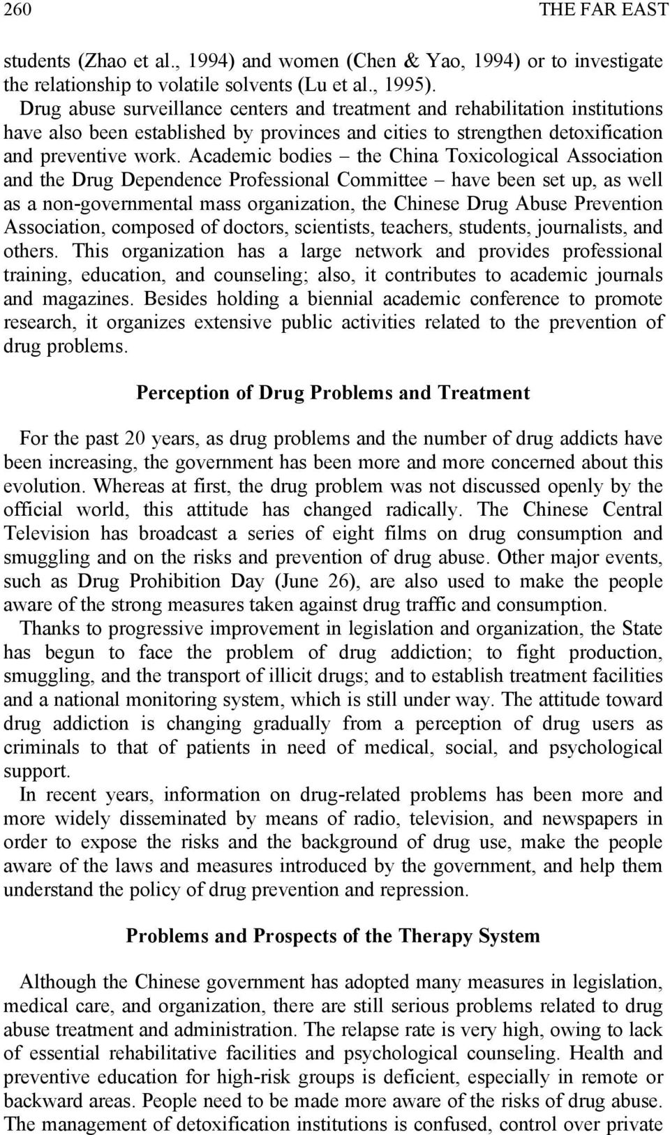 Academic bodies the China Toxicological Association and the Drug Dependence Professional Committee have been set up, as well as a non-governmental mass organization, the Chinese Drug Abuse Prevention