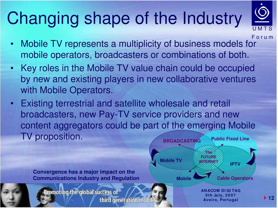 Existing terrestrial and satellite wholesale and retail broadcasters, new Pay-TV service providers and new content aggregators could be part of the emerging