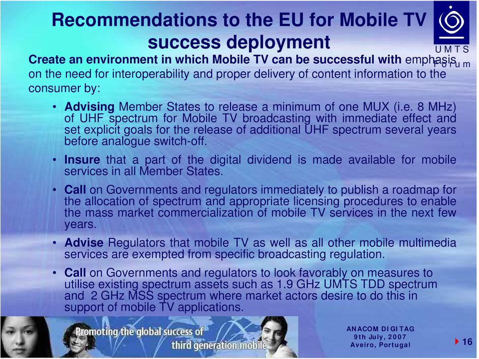 Insure that a part of the digital dividend is made available for mobile services in all Member States.