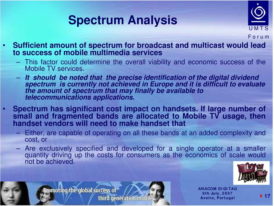 It should be noted that the precise identification of the digital dividend spectrum is currently not achieved in Europe and it is difficult to evaluate the amount of spectrum that may finally be