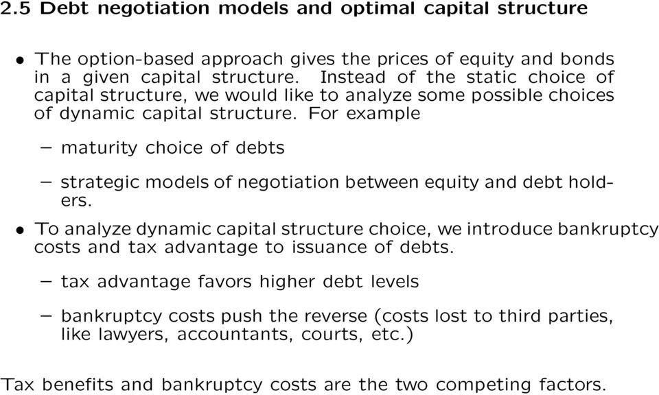 For example maturity choice of debts strategic models of negotiation between equity and debt holders.