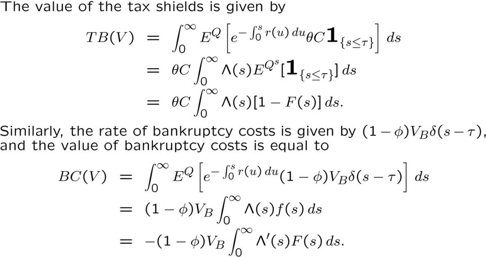 Similarly, the rate of bankruptcy costs is given by (1 φ)v B δ(s τ), and the value of