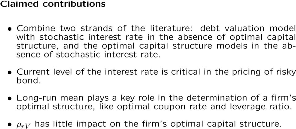 Current level of the interest rate is critical in the pricing of risky bond.