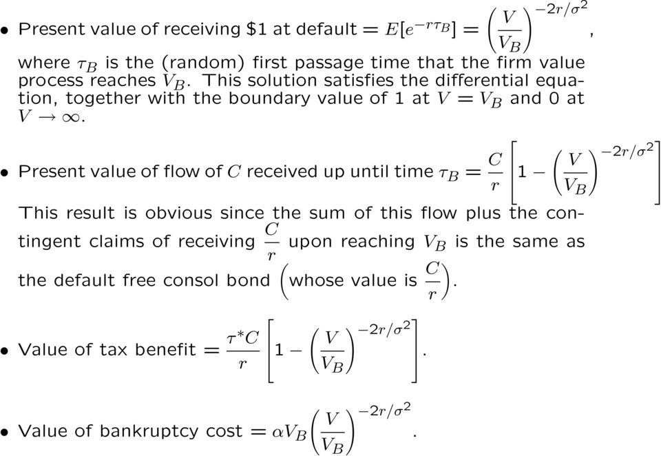 Present value of flow of C received up until time τ B = C r 1 ( V This result is obvious since the sum of this flow plus the contingent claims of receiving