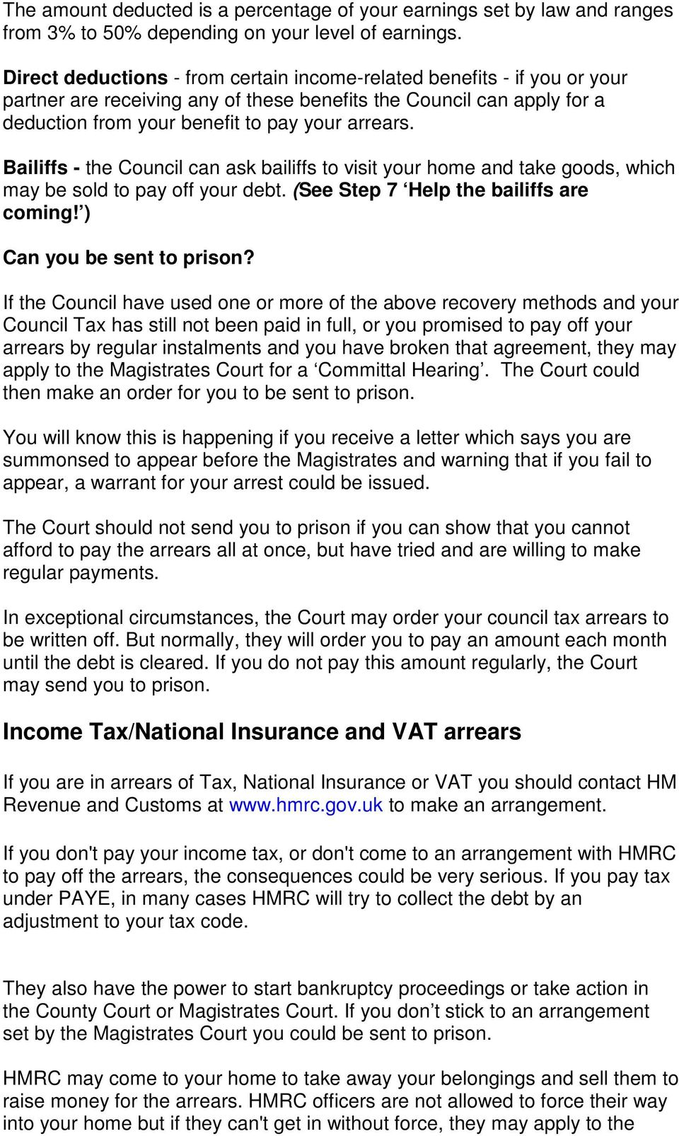 Bailiffs - the Council can ask bailiffs to visit your home and take goods, which may be sold to pay off your debt. (See Step 7 Help the bailiffs are coming! ) Can you be sent to prison?