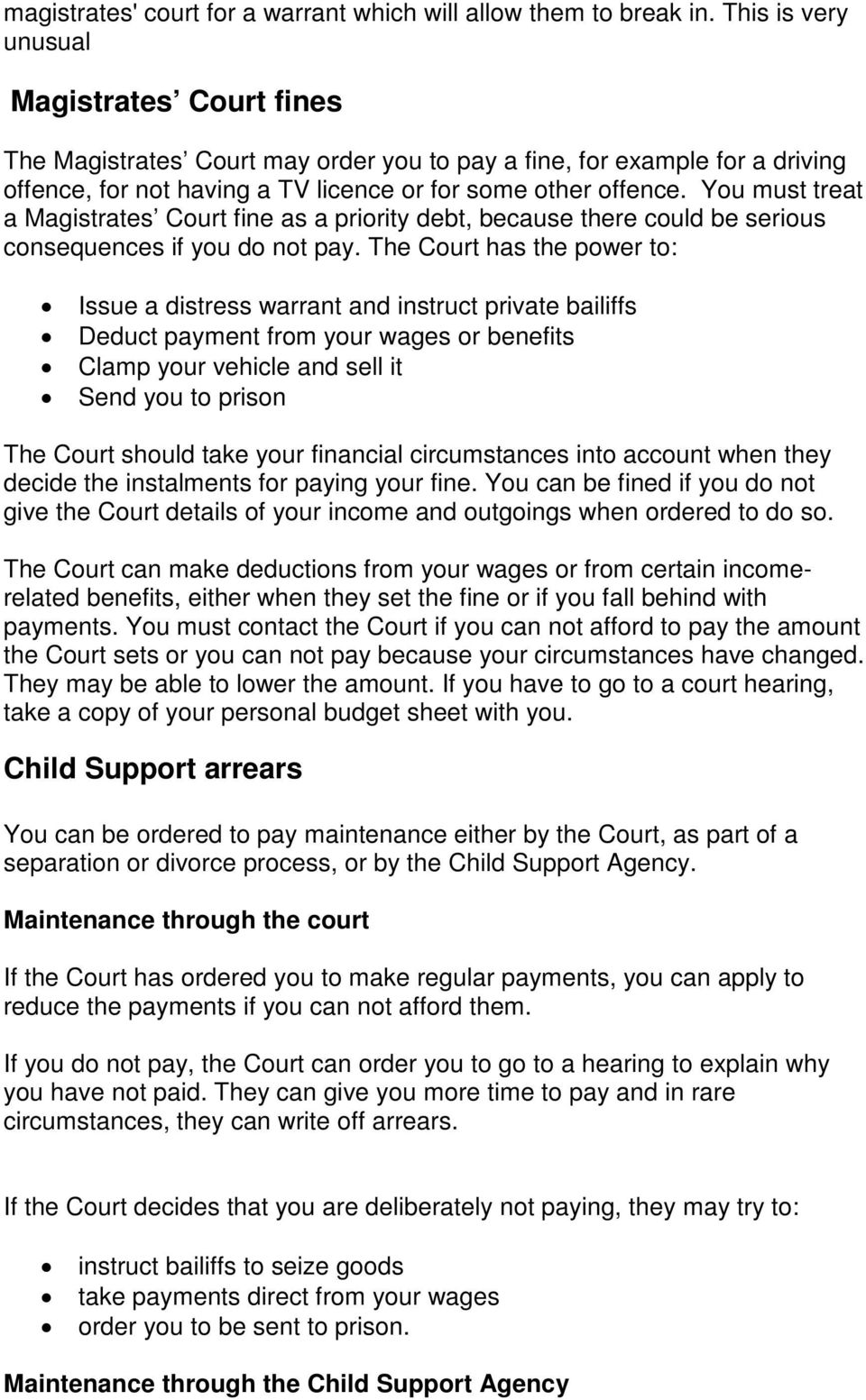 You must treat a Magistrates Court fine as a priority debt, because there could be serious consequences if you do not pay.
